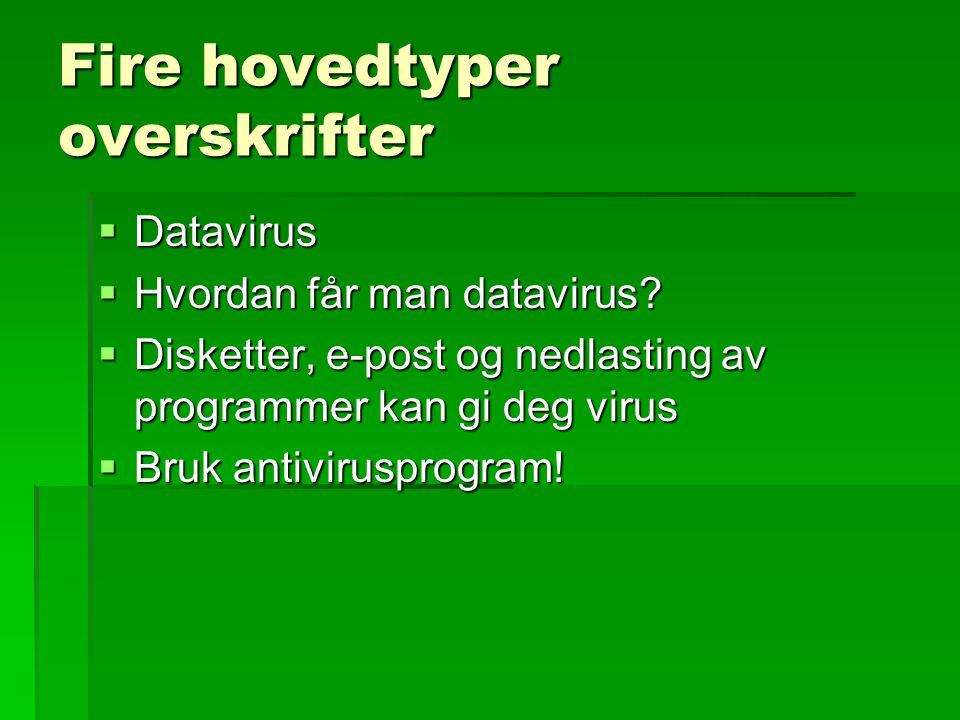 Fire hovedtyper overskrifter  Datavirus  Hvordan får man datavirus.