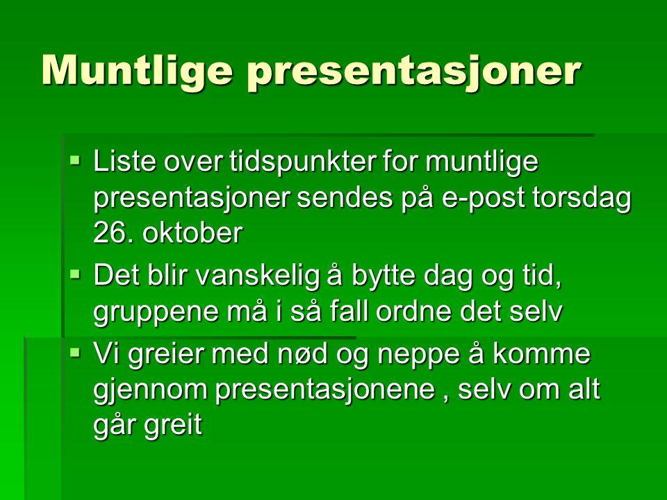 Muntlige presentasjoner  Liste over tidspunkter for muntlige presentasjoner sendes på e-post torsdag 26.