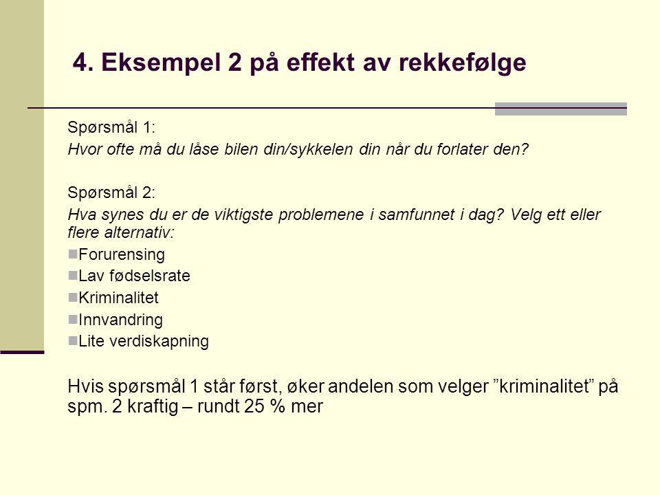 4. Eksempel 2 på effekt av rekkefølge Spørsmål 1: Hvor ofte må du låse bilen din/sykkelen din når du forlater den? Spørsmål 2: Hva synes du er de vikt