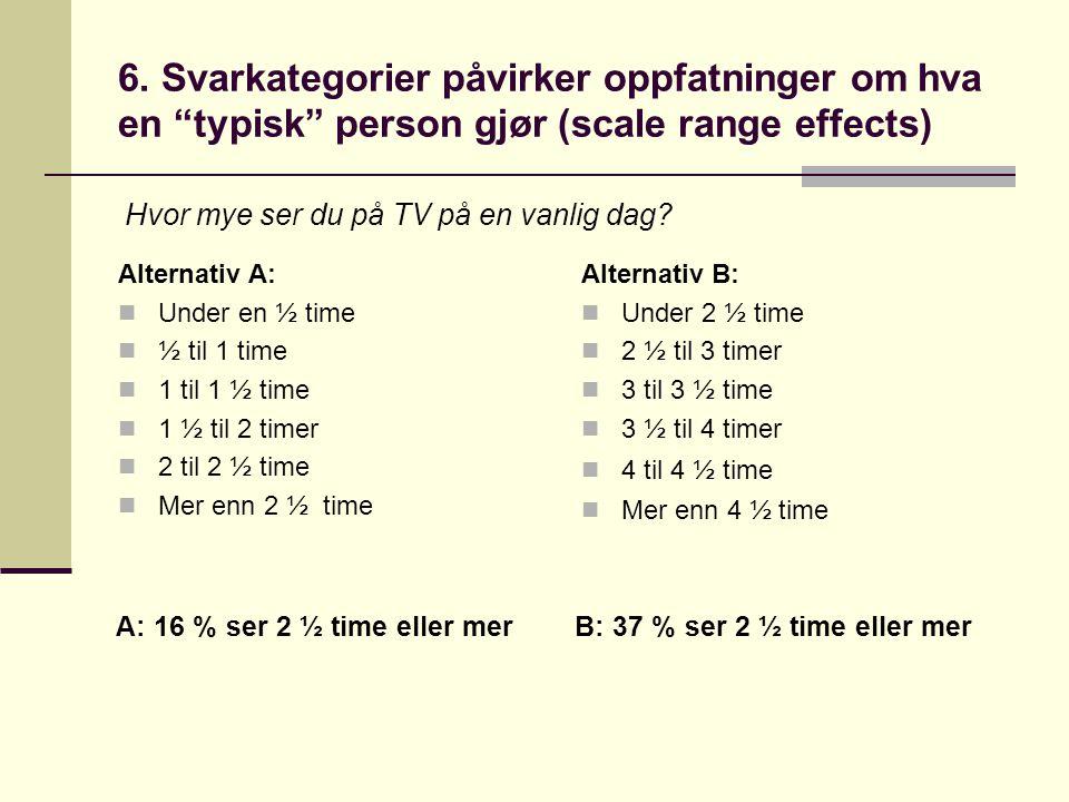 """6. Svarkategorier påvirker oppfatninger om hva en """"typisk"""" person gjør (scale range effects) Alternativ A:  Under en ½ time  ½ til 1 time  1 til 1"""