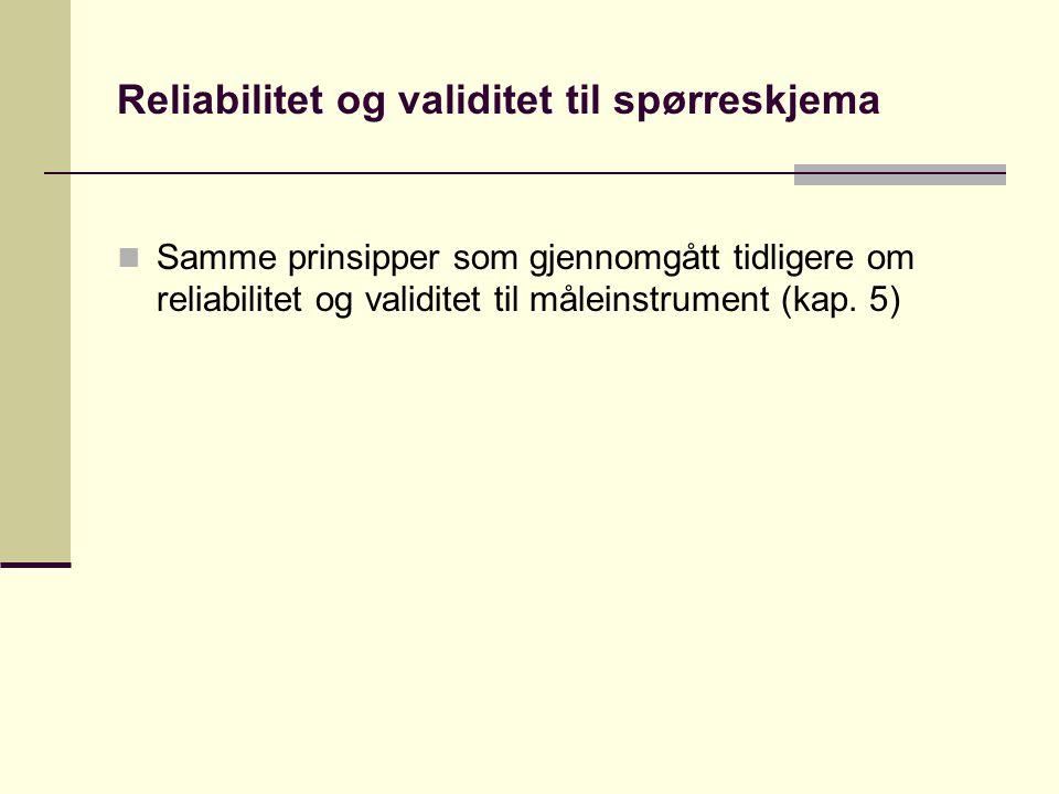 Reliabilitet og validitet til spørreskjema  Samme prinsipper som gjennomgått tidligere om reliabilitet og validitet til måleinstrument (kap.