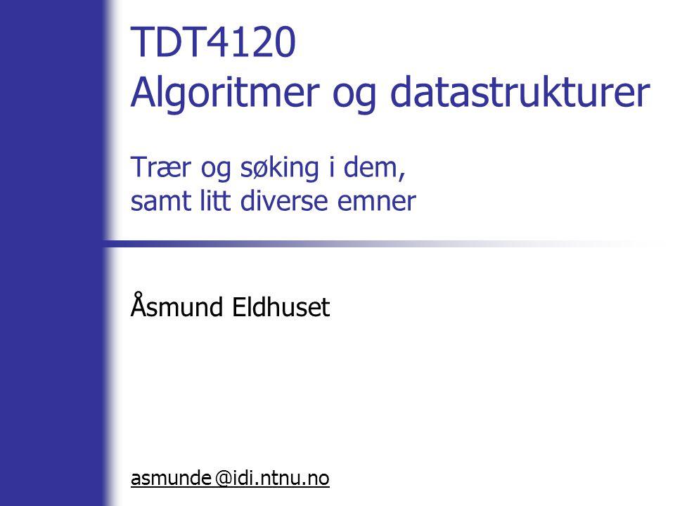 @ TDT4120 Algoritmer og datastrukturer Trær og søking i dem, samt litt diverse emner Åsmund Eldhuset asmunde idi.ntnu.no