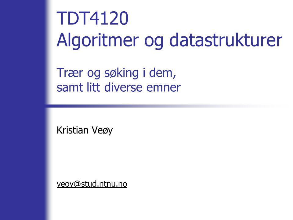 TDT4120 Algoritmer og datastrukturer Trær og søking i dem, samt litt diverse emner Kristian Veøy veoy@stud.ntnu.no