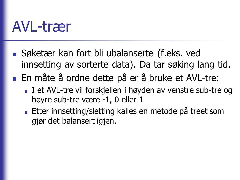 AVL-trær  Søketær kan fort bli ubalanserte (f.eks.
