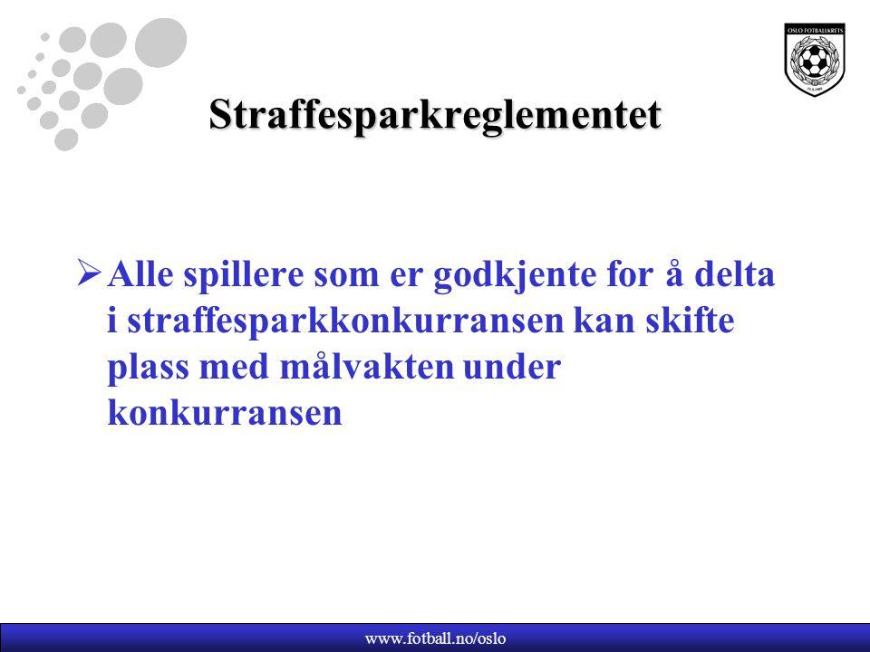 www.fotball.no/oslo Straffesparkreglementet  Alle spillere som er godkjente for å delta i straffesparkkonkurransen kan skifte plass med målvakten under konkurransen