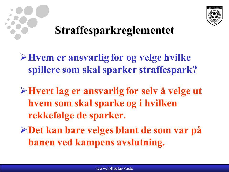 www.fotball.no/oslo Straffesparkreglementet  Hvem er ansvarlig for og velge hvilke spillere som skal sparker straffespark.