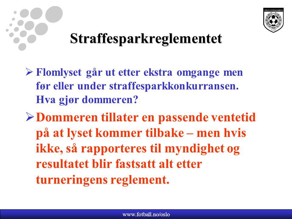 www.fotball.no/oslo Straffesparkreglementet  Flomlyset går ut etter ekstra omgange men før eller under straffesparkkonkurransen.