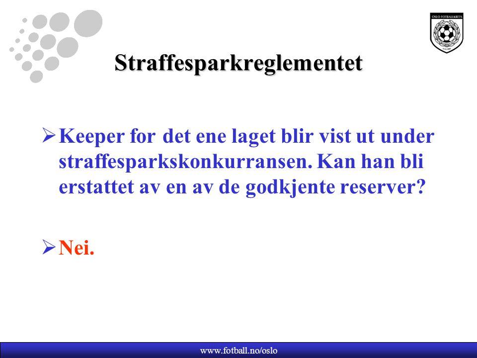 www.fotball.no/oslo Straffesparkreglementet  Keeper for det ene laget blir vist ut under straffesparkskonkurransen.