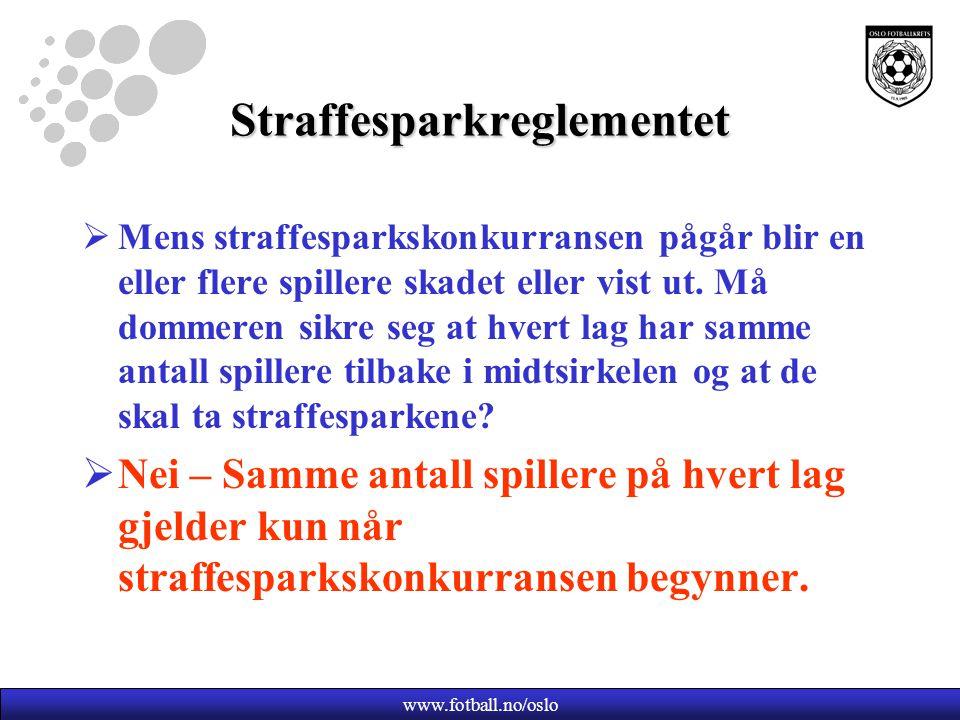 www.fotball.no/oslo Straffesparkreglementet  Mens straffesparkskonkurransen pågår blir en eller flere spillere skadet eller vist ut.