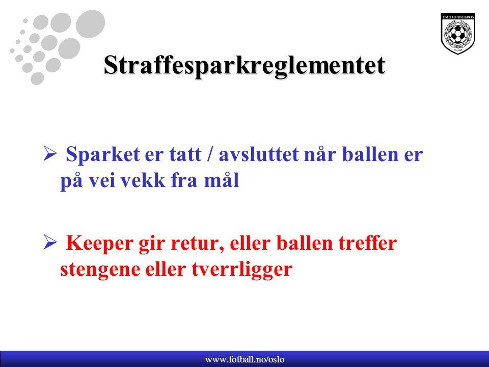 www.fotball.no/oslo Straffesparkreglementet  Sparket er tatt / avsluttet når ballen er på vei vekk fra mål  Keeper gir retur, eller ballen treffer stengene eller tverrligger