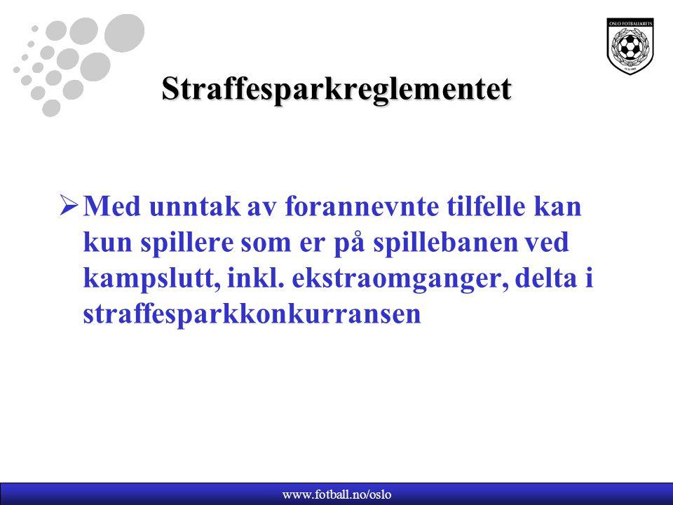 www.fotball.no/oslo Straffesparkreglementet  Med unntak av forannevnte tilfelle kan kun spillere som er på spillebanen ved kampslutt, inkl.