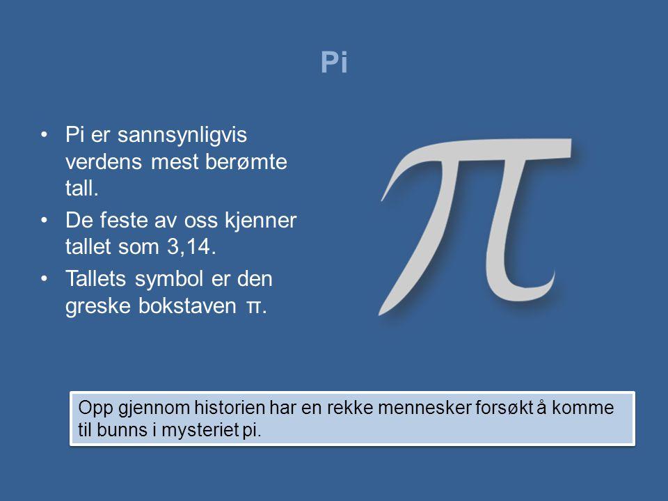 Pi •Pi er sannsynligvis verdens mest berømte tall. •De feste av oss kjenner tallet som 3,14. •Tallets symbol er den greske bokstaven π. Opp gjennom hi