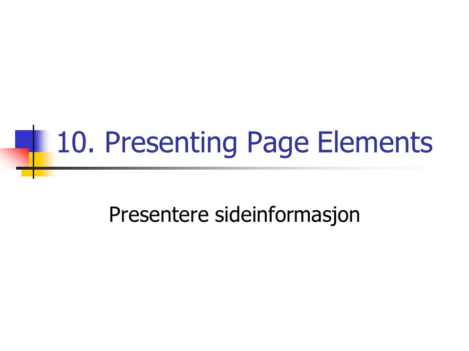 10. Presenting Page Elements Presentere sideinformasjon