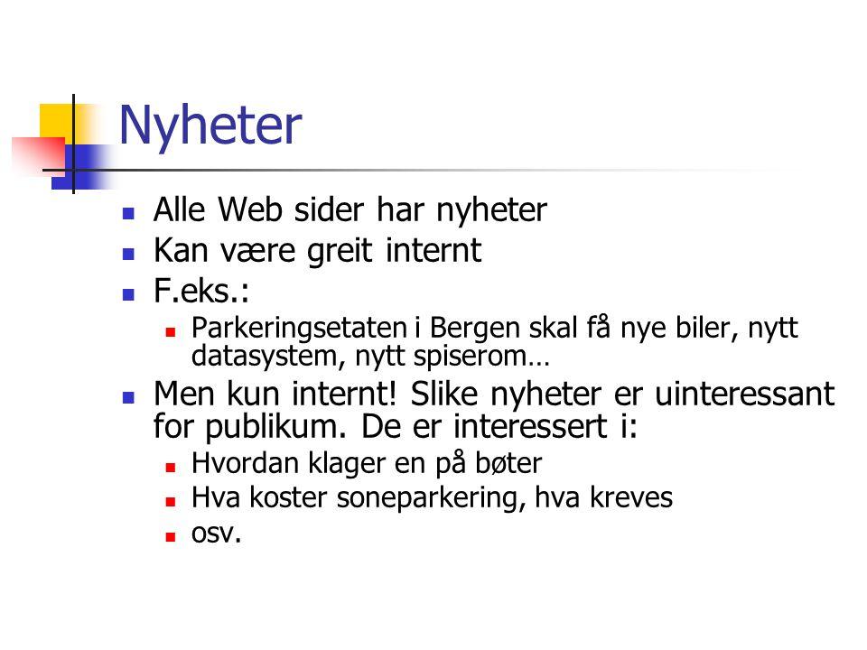 Nyheter  Alle Web sider har nyheter  Kan være greit internt  F.eks.:  Parkeringsetaten i Bergen skal få nye biler, nytt datasystem, nytt spiserom…  Men kun internt.