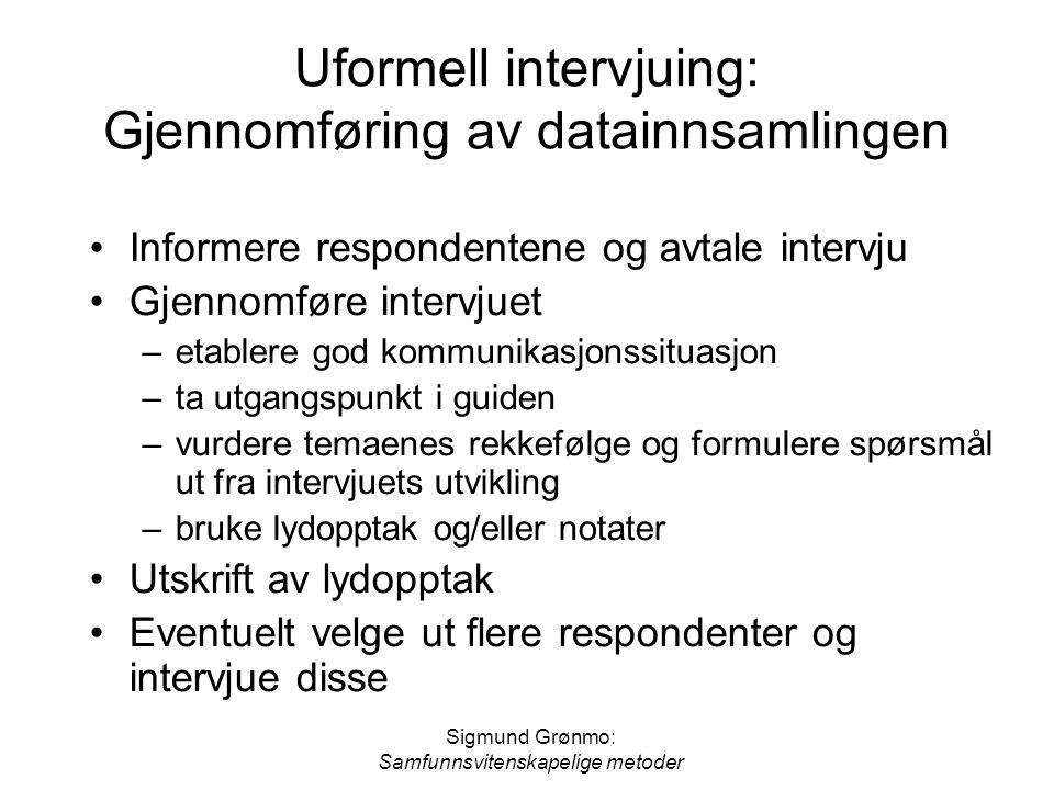 Sigmund Grønmo: Samfunnsvitenskapelige metoder Uformell intervjuing: Gjennomføring av datainnsamlingen •Informere respondentene og avtale intervju •Gj