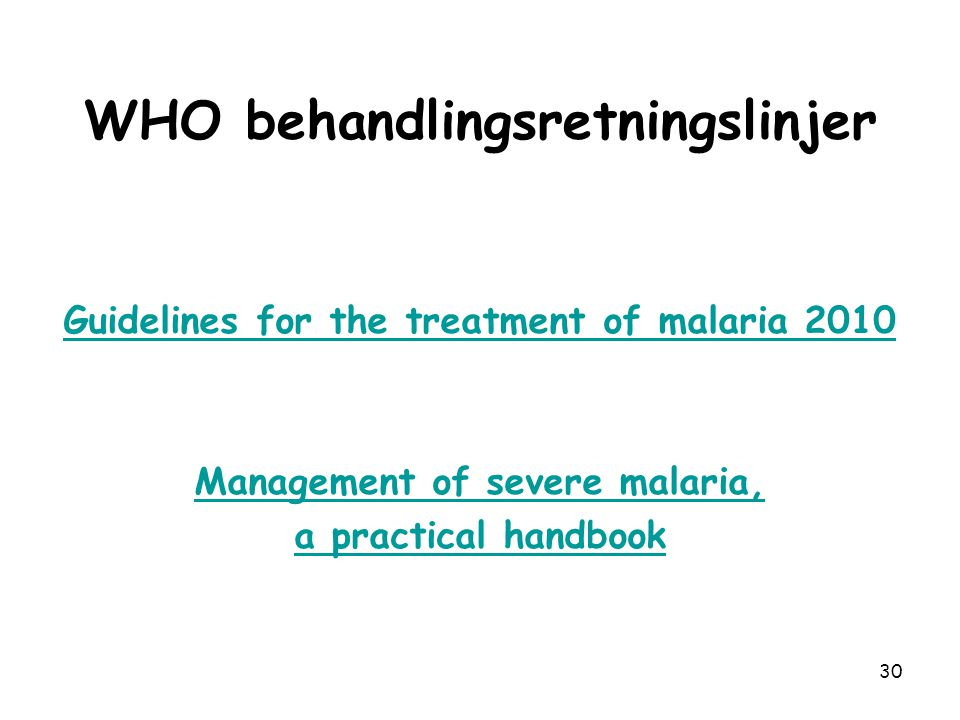 WHO behandlingsretningslinjer Guidelines for the treatment of malaria 2010 Management of severe malaria, a practical handbook 30
