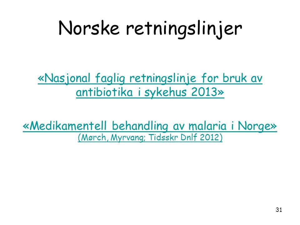 Norske retningslinjer «Nasjonal faglig retningslinje for bruk av antibiotika i sykehus 2013» «Medikamentell behandling av malaria i Norge» (Mørch, Myr