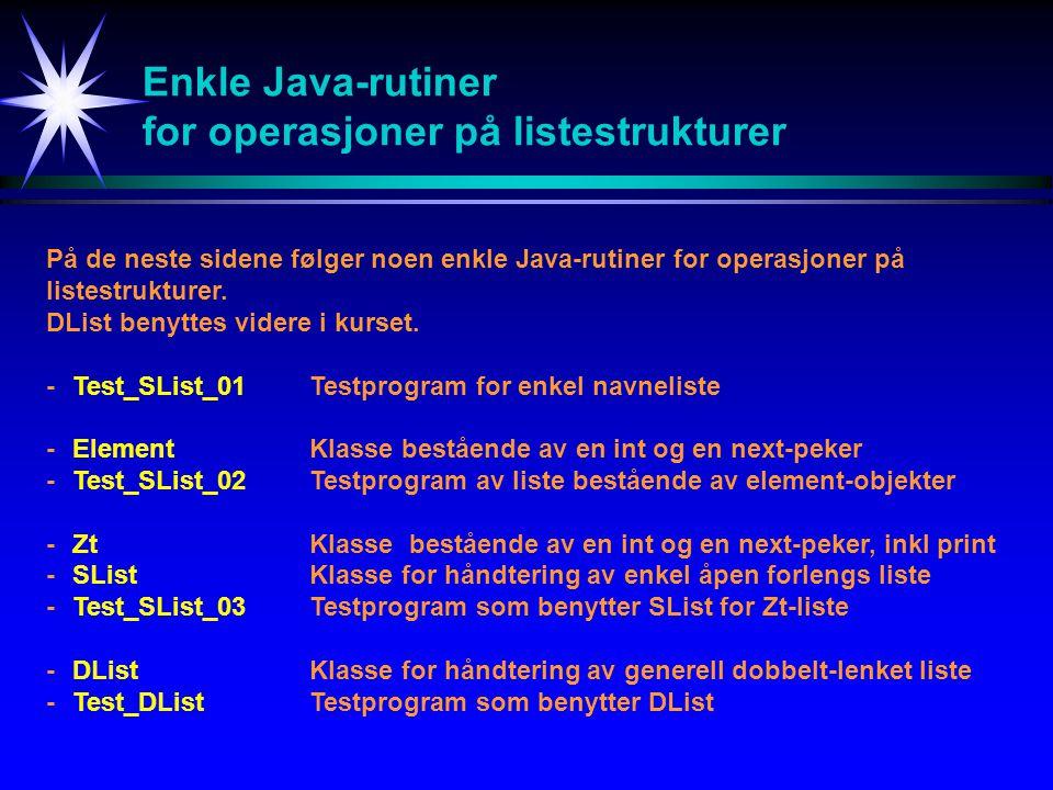 Enkle Java-rutiner for operasjoner på listestrukturer På de neste sidene følger noen enkle Java-rutiner for operasjoner på listestrukturer.