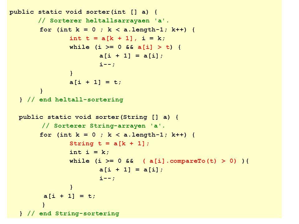 public static void sorter(int [] a) { // Sorterer heltallsarrayaen a .