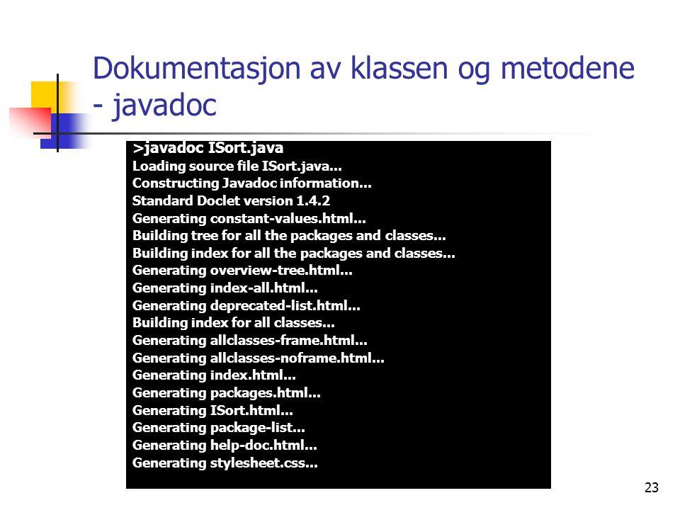 23 Dokumentasjon av klassen og metodene - javadoc >javadoc ISort.java Loading source file ISort.java...