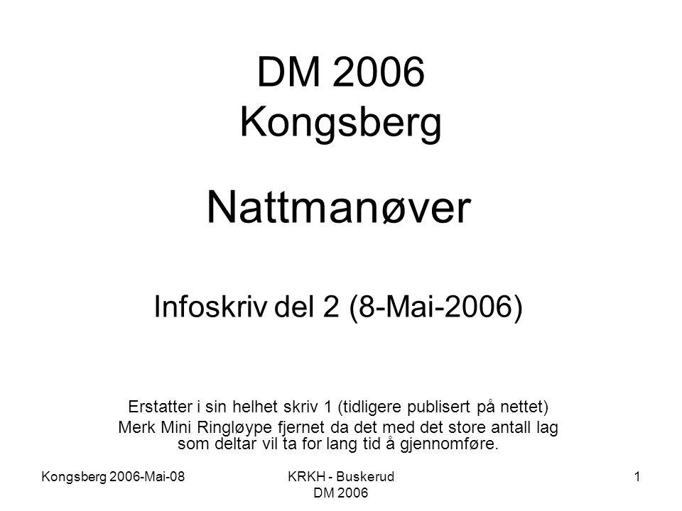 Kongsberg 2006-Mai-08KRKH - Buskerud DM 2006 1 DM 2006 Kongsberg Nattmanøver Infoskriv del 2 (8-Mai-2006) Erstatter i sin helhet skriv 1 (tidligere pu