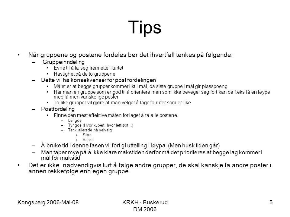 Kongsberg 2006-Mai-08KRKH - Buskerud DM 2006 5 Tips •Når gruppene og postene fordeles bør det ihvertfall tenkes på følgende: – Gruppeinndeling •Evne t