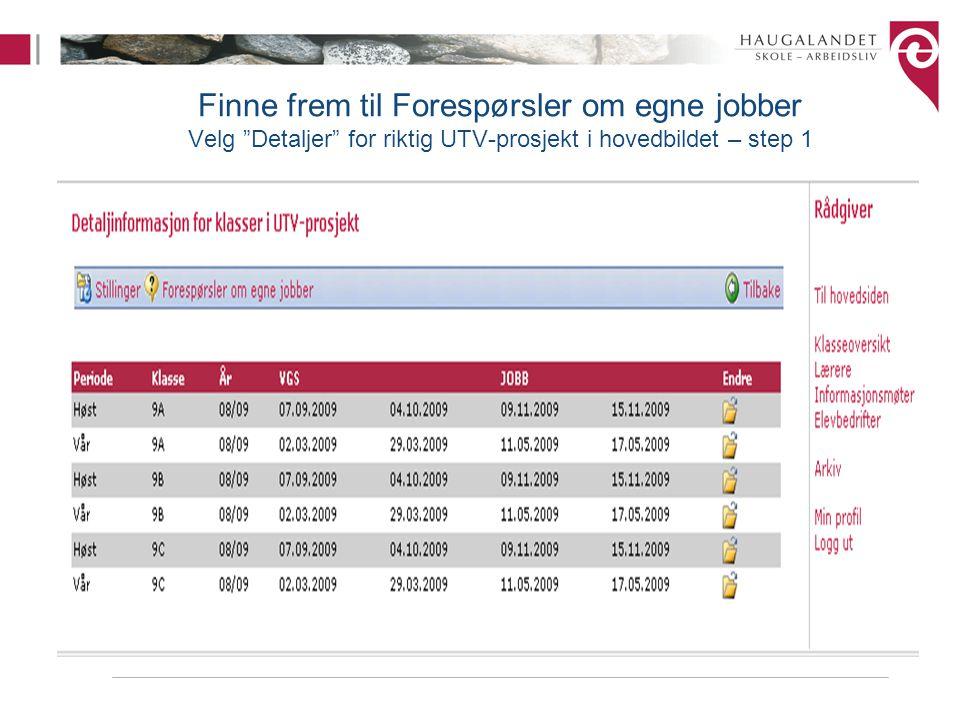 """Finne frem til Forespørsler om egne jobber Velg """"Detaljer"""" for riktig UTV-prosjekt i hovedbildet – step 1"""