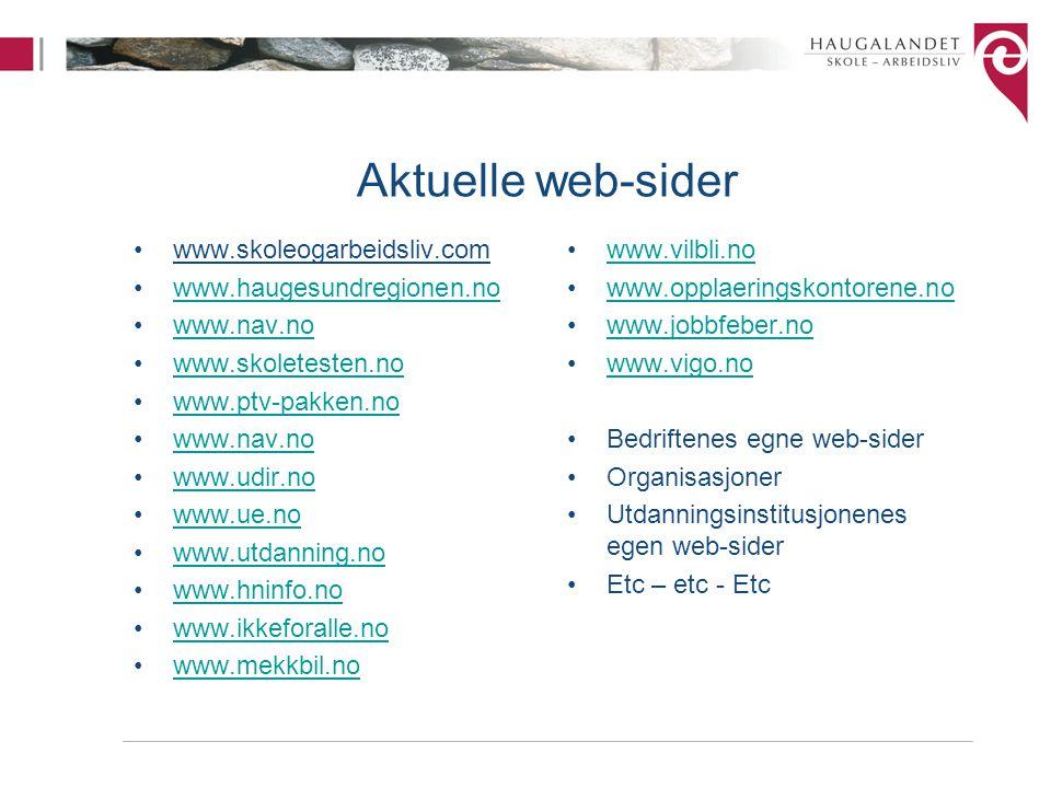 Aktuelle web-sider •www.skoleogarbeidsliv.com •www.haugesundregionen.nowww.haugesundregionen.no •www.nav.nowww.nav.no •www.skoletesten.nowww.skoletest