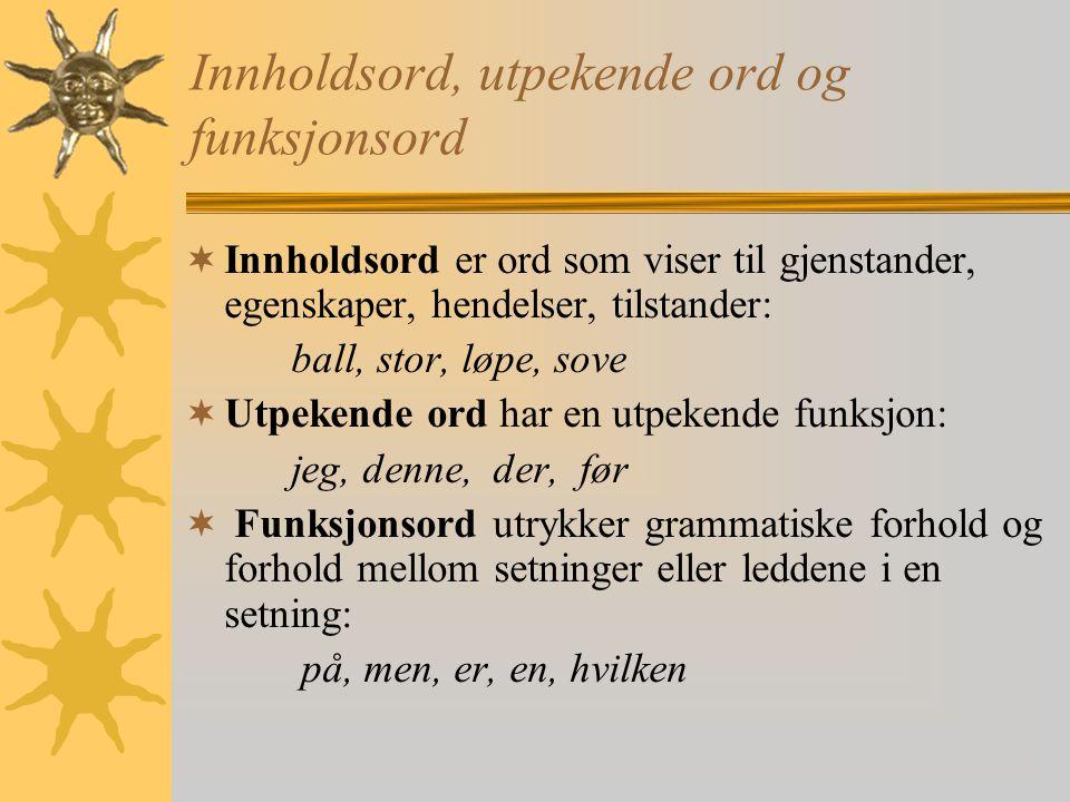 Innholdsord, utpekende ord og funksjonsord  Innholdsord er ord som viser til gjenstander, egenskaper, hendelser, tilstander: ball, stor, løpe, sove 