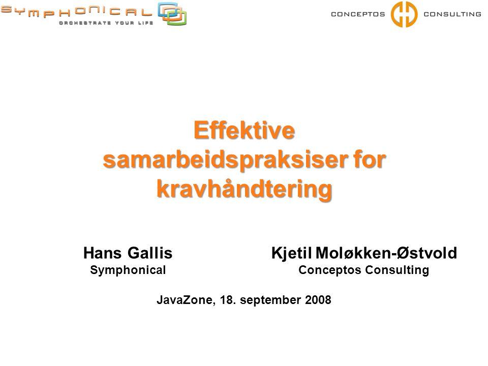 Effektive samarbeidspraksiser for kravhåndtering Kjetil Moløkken-Østvold Conceptos Consulting Hans Gallis Symphonical JavaZone, 18.