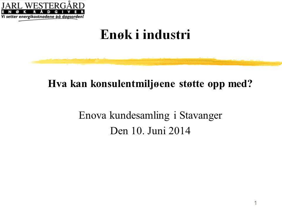 1 Hva kan konsulentmiljøene støtte opp med Enova kundesamling i Stavanger Den 10. Juni 2014