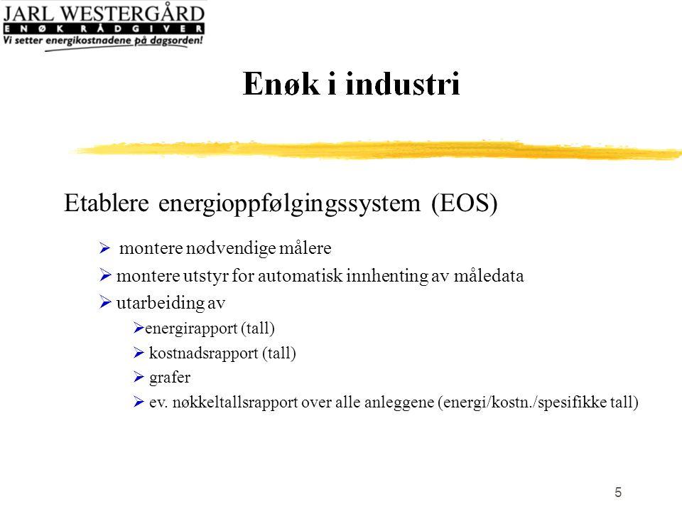 5 Etablere energioppfølgingssystem (EOS)  montere nødvendige målere  montere utstyr for automatisk innhenting av måledata  utarbeiding av  energirapport (tall)  kostnadsrapport (tall)  grafer  ev.