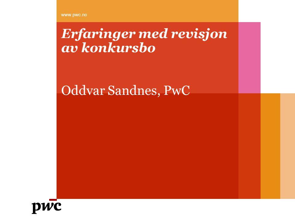 Erfaringer med revisjon av konkursbo Oddvar Sandnes, PwC www.pwc.no