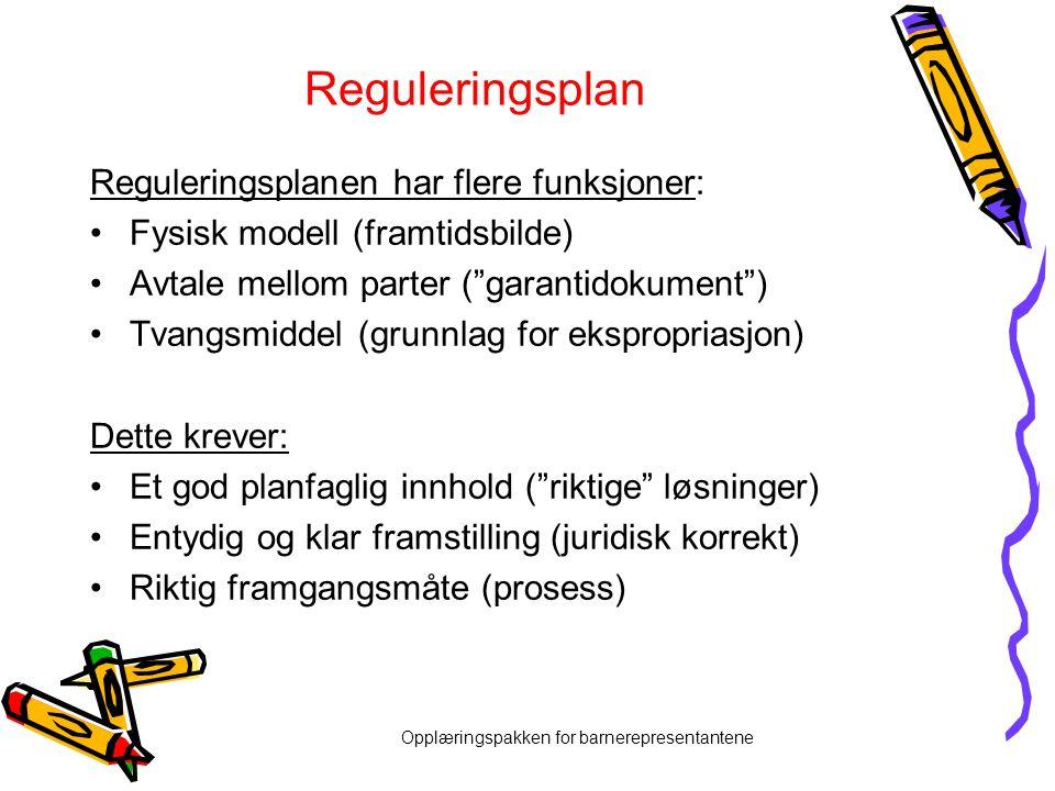 Opplæringspakken for barnerepresentantene Reguleringsplan Reguleringsplanen har flere funksjoner: •Fysisk modell (framtidsbilde) •Avtale mellom parter