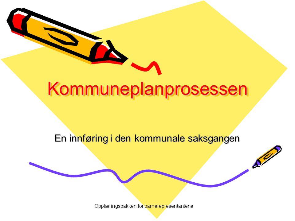Opplæringspakken for barnerepresentantene KommuneplanprosessenKommuneplanprosessen En innføring i den kommunale saksgangen