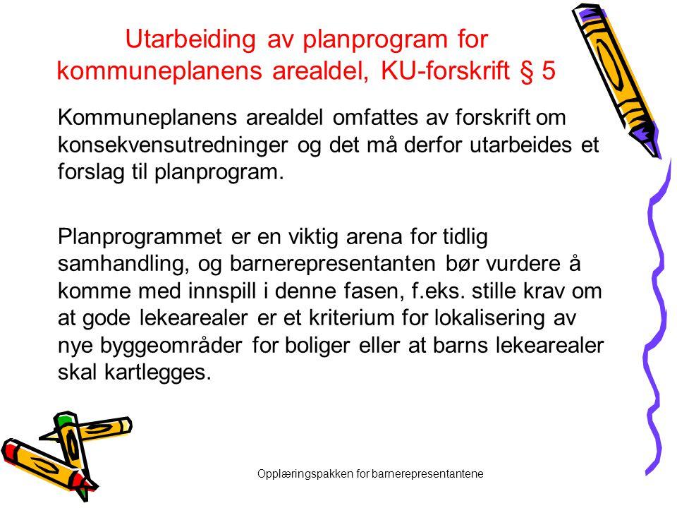 Opplæringspakken for barnerepresentantene Utarbeiding av planprogram for kommuneplanens arealdel, KU-forskrift § 5 Kommuneplanens arealdel omfattes av