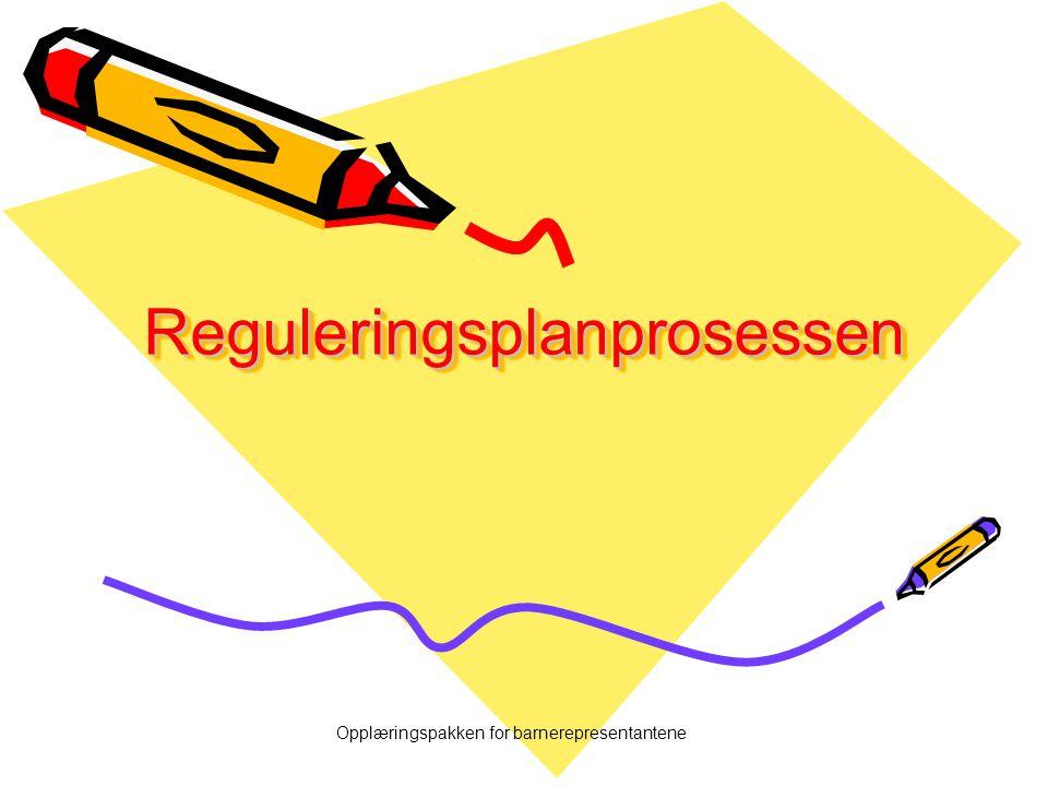 Opplæringspakken for barnerepresentantene ReguleringsplanprosessenReguleringsplanprosessen