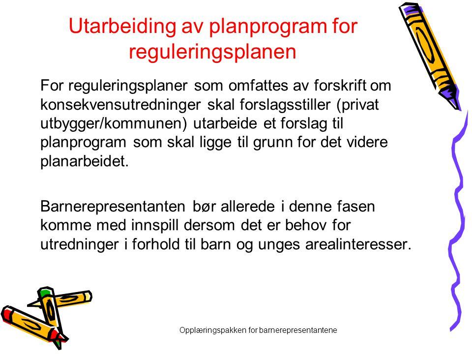 Opplæringspakken for barnerepresentantene Utarbeiding av planprogram for reguleringsplanen For reguleringsplaner som omfattes av forskrift om konsekve