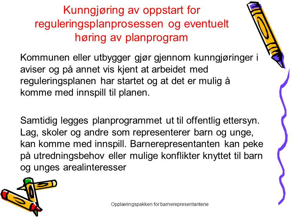 Opplæringspakken for barnerepresentantene Kunngjøring av oppstart for reguleringsplanprosessen og eventuelt høring av planprogram Kommunen eller utbyg