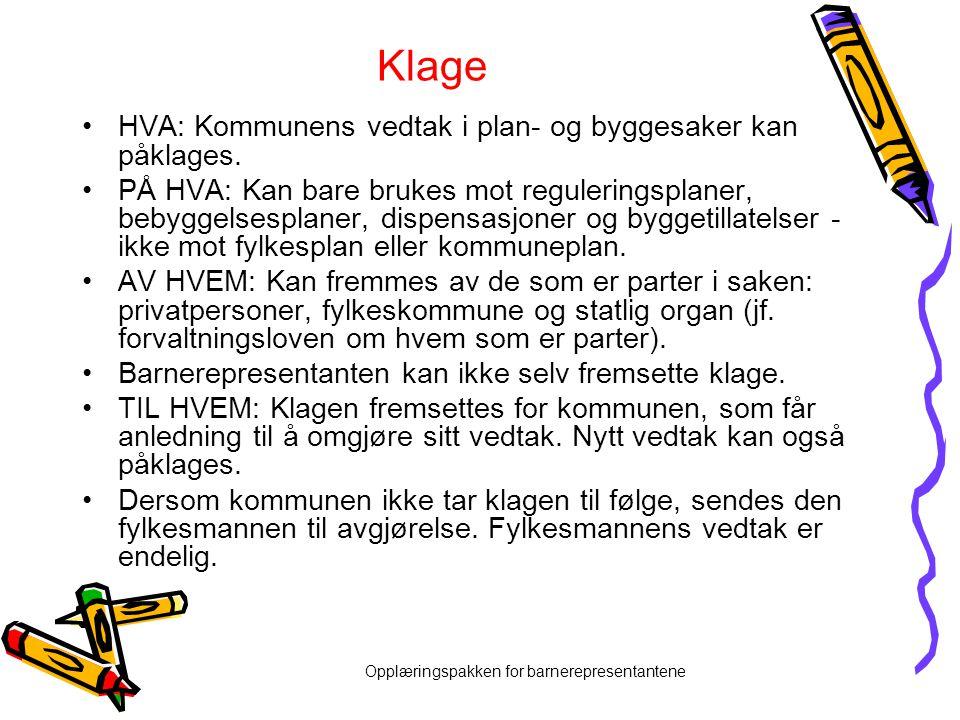 Opplæringspakken for barnerepresentantene Klage •HVA: Kommunens vedtak i plan- og byggesaker kan påklages. •PÅ HVA: Kan bare brukes mot reguleringspla