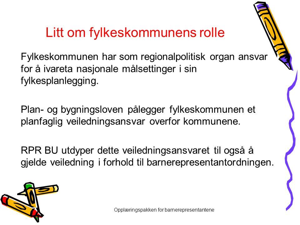 Opplæringspakken for barnerepresentantene Litt om fylkeskommunens rolle Fylkeskommunen har som regionalpolitisk organ ansvar for å ivareta nasjonale m