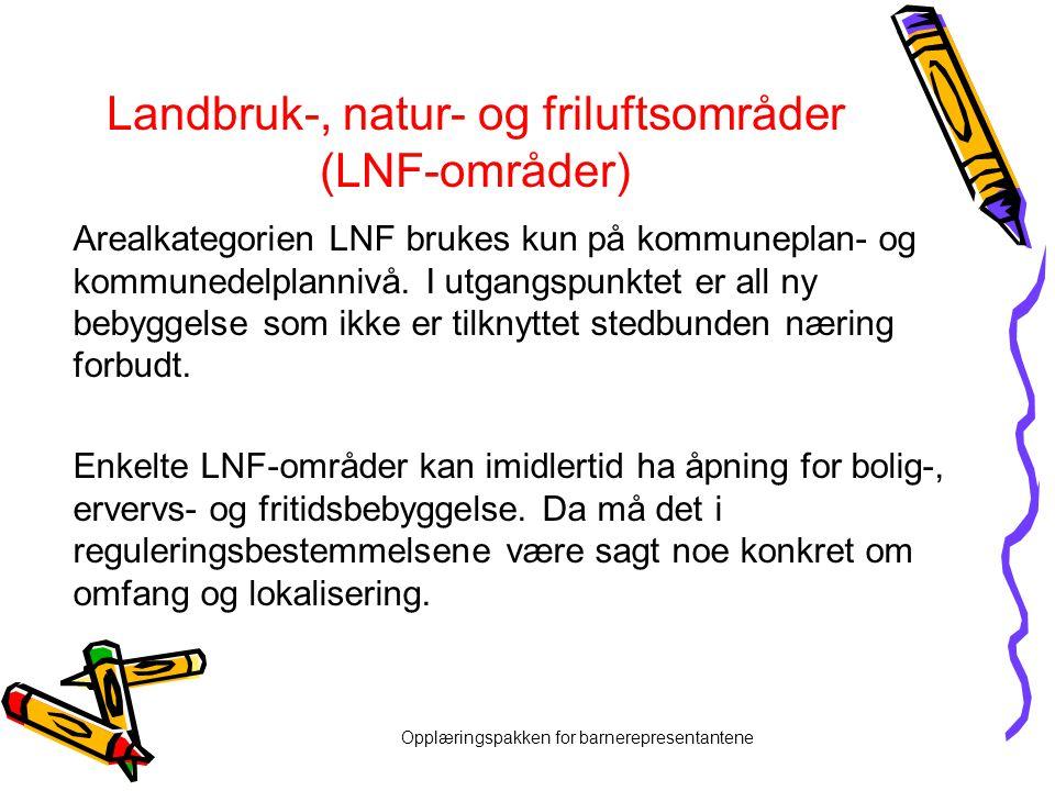 Opplæringspakken for barnerepresentantene Landbruk-, natur- og friluftsområder (LNF-områder) Arealkategorien LNF brukes kun på kommuneplan- og kommune