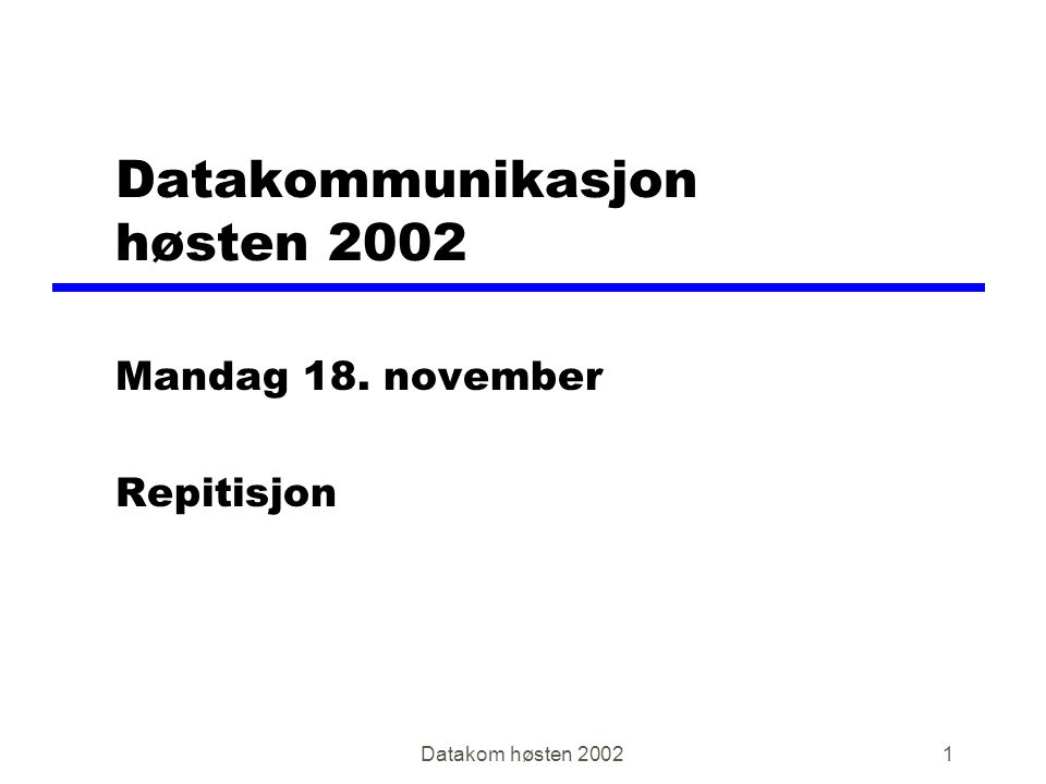 Datakom høsten 200232 TCP oppkobling Maskin A Maskin B TID SYN (SYNchronize sequence numbers) SYN, ACK ACK Kalles for: Three-way handshake