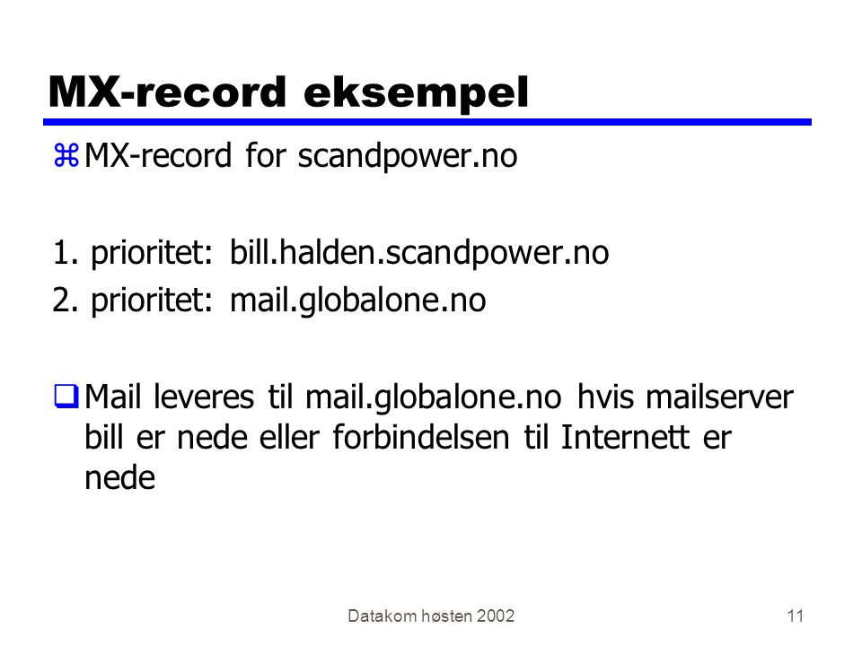 Datakom høsten 200211 MX-record eksempel zMX-record for scandpower.no 1.