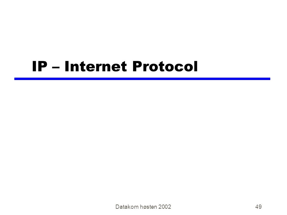 Datakom høsten 200249 IP – Internet Protocol