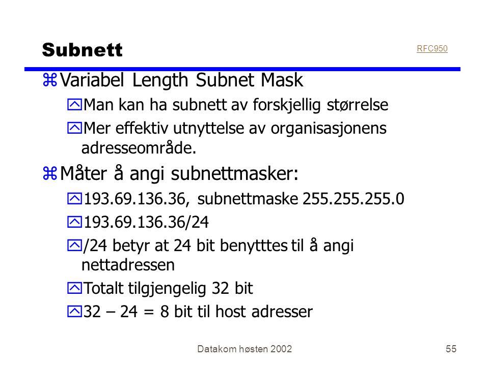 Datakom høsten 200255 Subnett zVariabel Length Subnet Mask yMan kan ha subnett av forskjellig størrelse yMer effektiv utnyttelse av organisasjonens adresseområde.