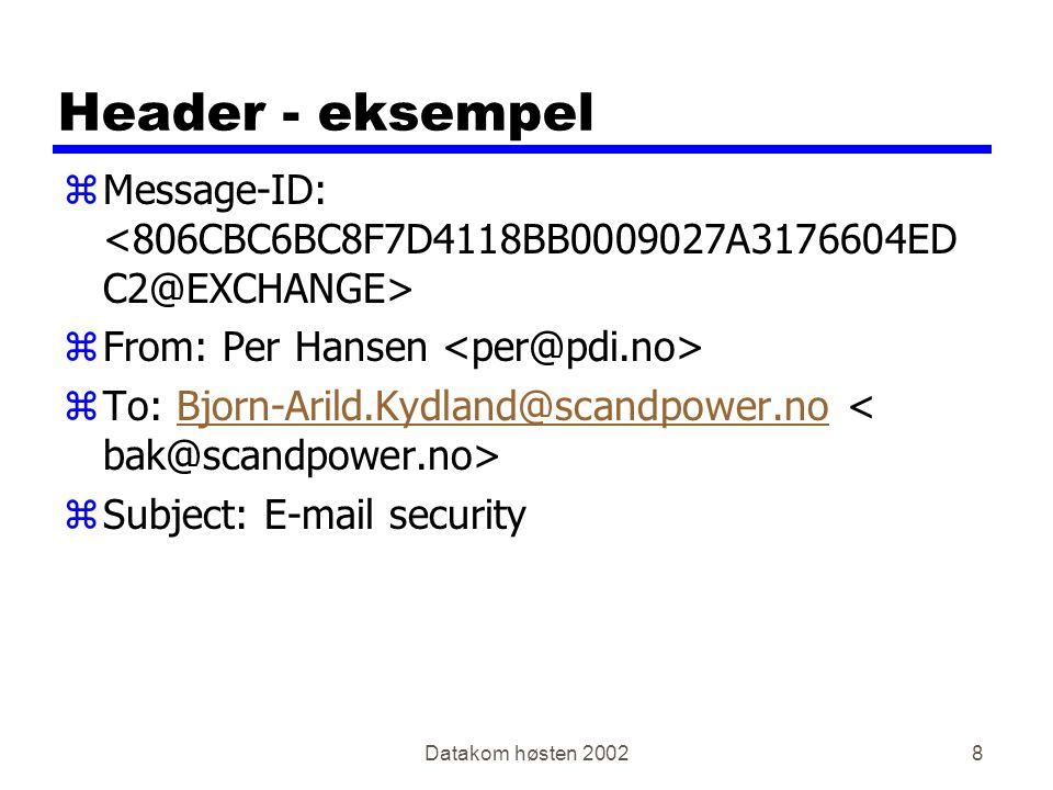 Datakom høsten 20028 Header - eksempel zMessage-ID: zFrom: Per Hansen zTo: Bjorn-Arild.Kydland@scandpower.no Bjorn-Arild.Kydland@scandpower.no zSubject: E-mail security
