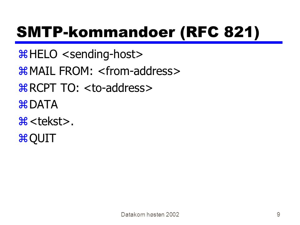 Datakom høsten 20029 SMTP-kommandoer (RFC 821) zHELO zMAIL FROM: zRCPT TO: zDATA z. zQUIT