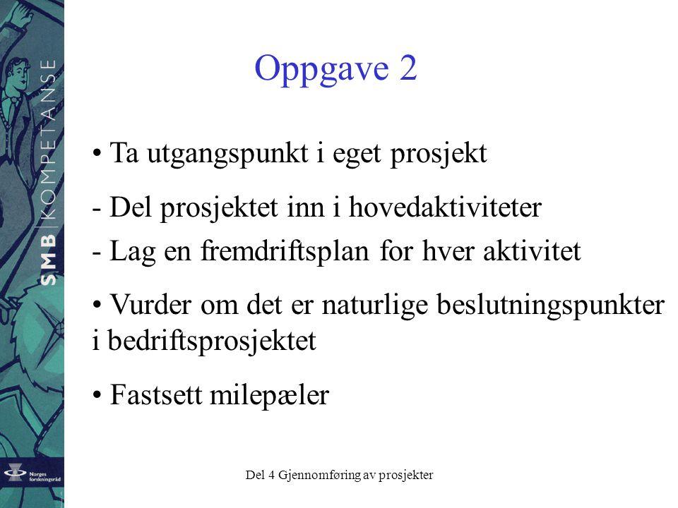 Del 4 Gjennomføring av prosjekter Milepæler og beslutningspunkter •Milepæl: Måler fremdrift •Beslutningspunkt: Basis for en uavhengig vurdering av hva skal skje videre
