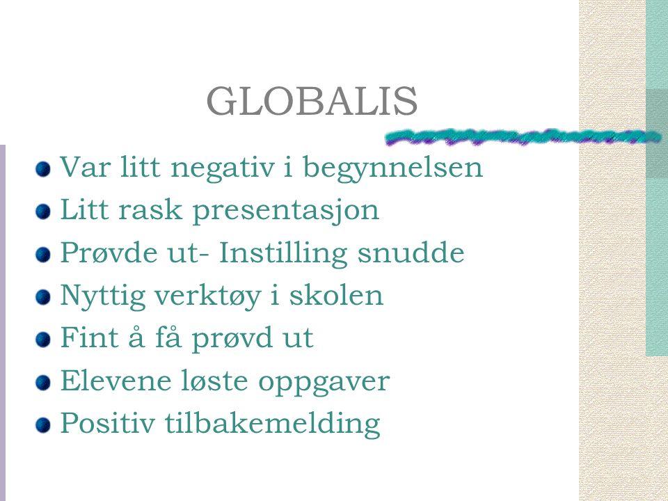 GLOBALIS Var litt negativ i begynnelsen Litt rask presentasjon Prøvde ut- Instilling snudde Nyttig verktøy i skolen Fint å få prøvd ut Elevene løste oppgaver Positiv tilbakemelding